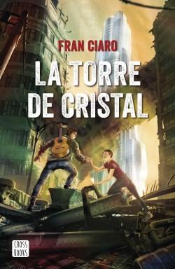 La Torre de Cristal - Fran Ciaro | Planeta de Libros