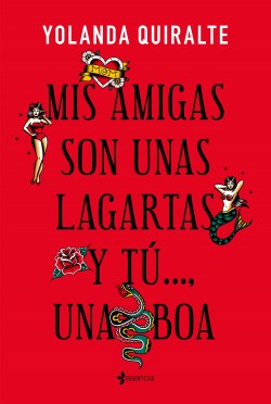 Mis amigas son unas lagartas y tú..., una boa - Yolanda Quiralte | Planeta de Libros