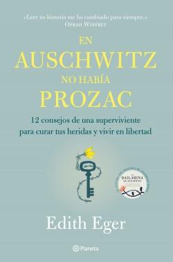En Auschwitz no había Prozac - Edith Eger | Planeta de Libros
