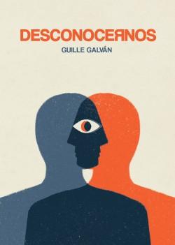 Desconocernos - Guille Galván | Planeta de Libros