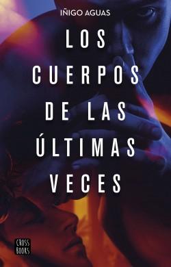 Los cuerpos de las últimas veces - Iñigo Aguas | Planeta de Libros