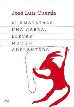 Si amaestras una cabra, llevas mucho adelantado - José Luis Cuerda | Planeta de Libros