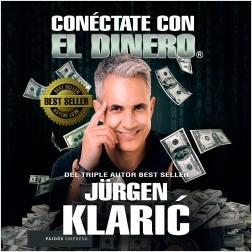 Conéctate con el dinero - Jürgen Klaric | Planeta de Libros