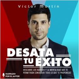 Desata tu éxito - Víctor Martín Pérez | Planeta de Libros