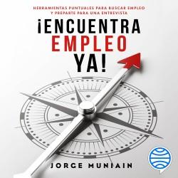 Encuentra empleo ya - Jorge Muniain Gómez   Planeta de Libros