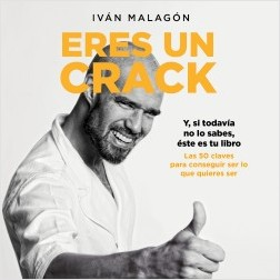 Eres un crack - Iván Malagón | Planeta de Libros