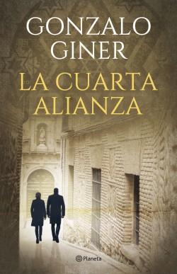 La cuarta alianza - Gonzalo Giner | Planeta de Libros