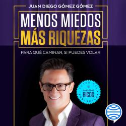 Menos miedos más riquezas - Juan Diego Gómez Gómez   Planeta de Libros