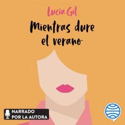 Mientras dure el verano - Lucía Gil | Planeta de Libros