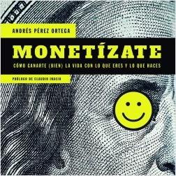 Monetízate - Andrés Pérez Ortega | Planeta de Libros