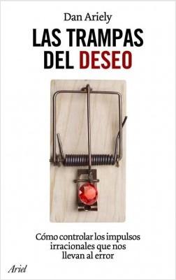 Las trampas del deseo - Daniel Ariely | Planeta de Libros