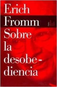 Sobre la desobediencia - Erich Fromm | Planeta de Libros