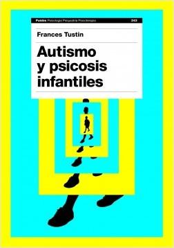 Autismo y psicosis infantiles - Frances Tustin | Planeta de Libros