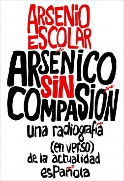 Arsénico sin compasión - Arsenio Escolar | Planeta de Libros