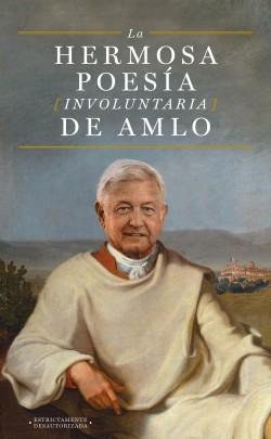La hermosa poesía involuntaria de AMLO - Anónimo | Planeta de Libros