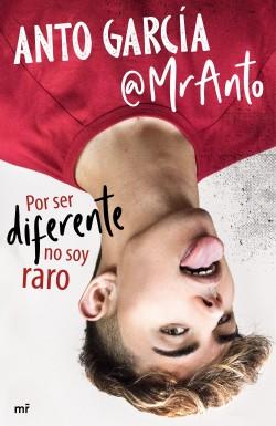 Por ser diferente no soy raro - Anto García (@MrAnto) | Planeta de Libros