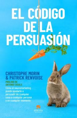 El código de la persuasión - Christophe Morin y Patrick Renvoise | Planeta de Libros