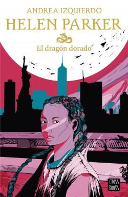 Helen Parker. El dragón dorado - Andrea Izquierdo | Planeta de Libros