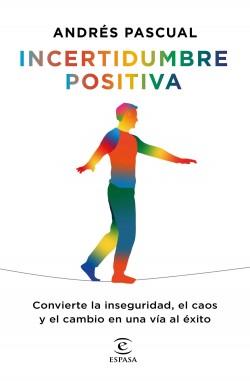 Incertidumbre positiva - Andrés Pascual   Planeta de Libros