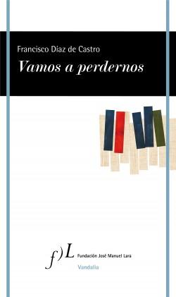 Vamos a perdernos - Francisco Díaz de Castro   Planeta de Libros