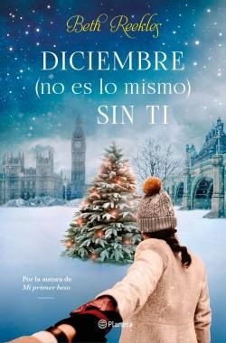 Diciembre (no es lo mismo) sin ti - Beth Reekles | Planeta de Libros