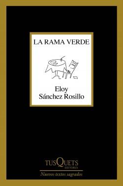 La rama verde - Eloy Sánchez Rosillo | Planeta de Libros