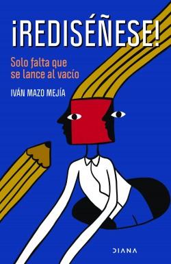 ¡Rediséñese! - Iván Mazo   Planeta de Libros