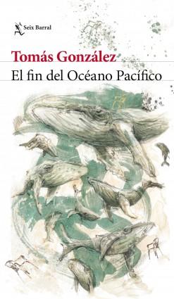 El fin del Océano Pacífico - Tomás González | Planeta de Libros