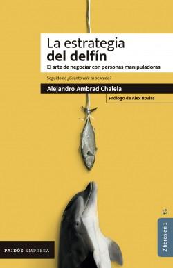 La estrategia del delfín / ¿Cúanto vale tu pescado? - Alejandro Ambrad   Planeta de Libros