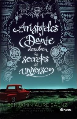 Aristóteles y Dante descubren los secretos del universo - Benjamin Alire Saenz | Planeta de Libros