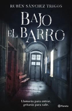 Bajo el barro - Rubén Sánchez Trigos | Planeta de Libros