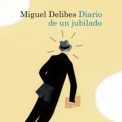 Diario de un jubilado - Miguel Delibes | Planeta de Libros