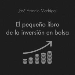 El pequeño libro de la inversión en bolsa - José Antonio Madrigal Hornos   Planeta de Libros