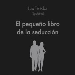 El pequeño libro de la seducción - Luis Tejedor García | Planeta de Libros