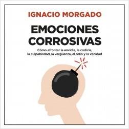 Emociones corrosivas - Ignacio Morgado Bernal | Planeta de Libros