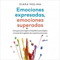 Emociones expresadas, emociones superadas - Ciara Molina | Planeta de Libros