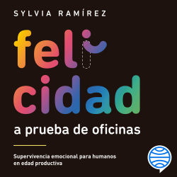 Felicidad a prueba de oficinas - Sylvia Ramírez   Planeta de Libros