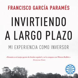 Invirtiendo a largo plazo - Francisco García Paramés | Planeta de Libros