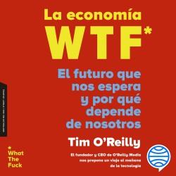 La economía WTF - Timothy F. O'Reilly | Planeta de Libros
