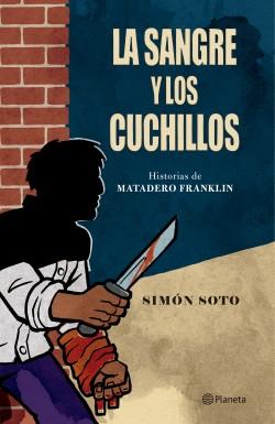 La sangre y los cuchillos - Simón Soto   Planeta de Libros
