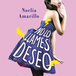 No lo llames deseo - Noelia Amarillo | Planeta de Libros