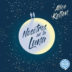 Nosotros en la luna - Alice Kellen | Planeta de Libros