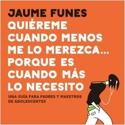 Quiéreme cuando menos me lo merezca... porque es cuando más lo necesito - Jaume Funes | Planeta de Libros