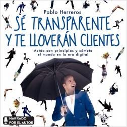 Sé transparente y te lloverán clientes - Pablo Herreros Laviña | Planeta de Libros