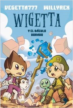 Wigetta y el báculo dorado - Vegetta777 y Willyrex | Planeta de Libros