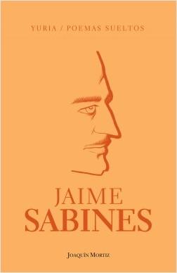 Yuria / Poemas sueltos - Jaime Sabines | Planeta de Libros