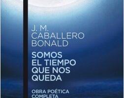 Somos el tiempo que nos queda – José Manuel Señor Bonald | Descargar PDF