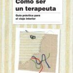 Cómo ser un terapeuta (Nueva tiraje) – Louis Cozolino | Descargar PDF