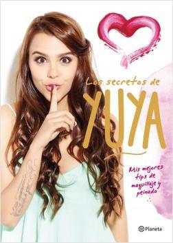 Los secretos de Yuya - Yuya | Planeta de Libros