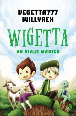 Wigetta. Un viaje mágico - Vegetta777 y Willyrex | Planeta de Libros